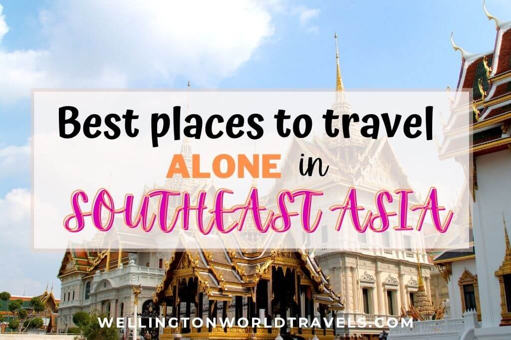 Best Places To Travel Alone in Southeast Asia - Wellington World Travels