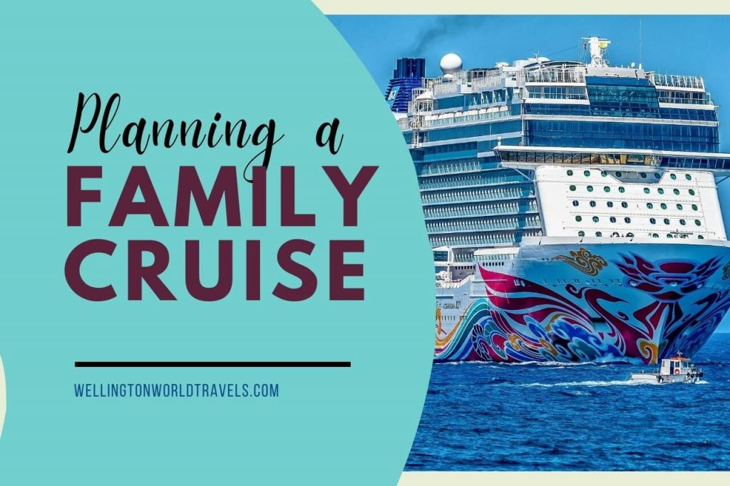 How To Plan A Cruise For Your Family - Wellington World Travels