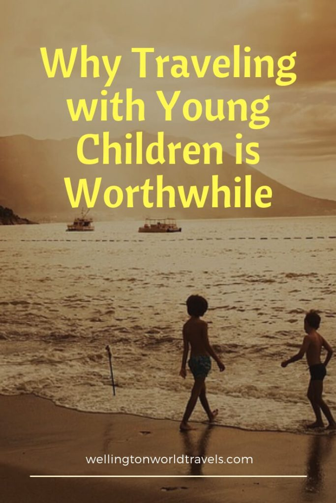 Why Traveling with Young Children is Worthwhile - Wellington World Travels | Traveling with kids around the world #familytravel #travelwithkids