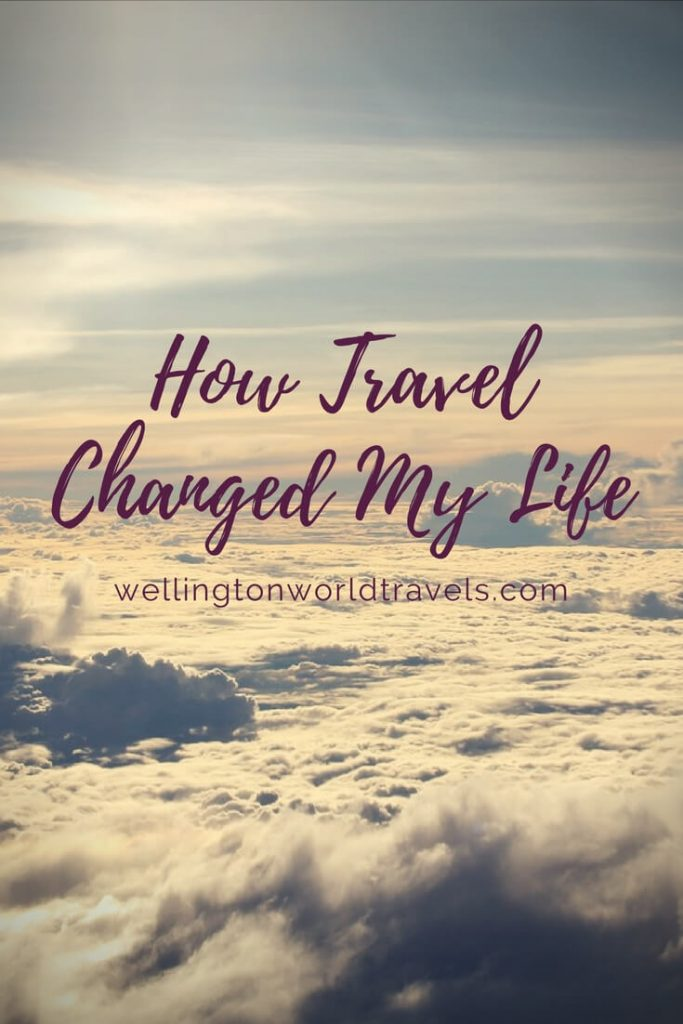 How Travel Changed My Life - Wellington World Travels   travel inspiration   travel musings