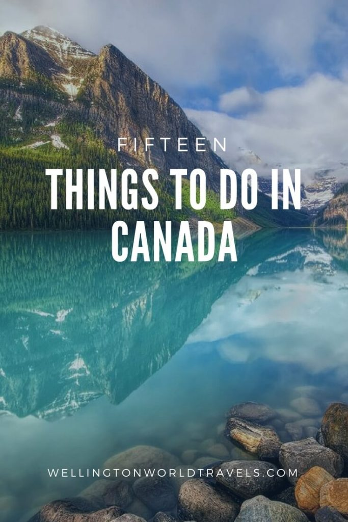 15 Best Things to Do In Canada - Wellington World Travels | Things to do and places to visit in Canada | Travel guide | Travel destination | travel bucket list ideas