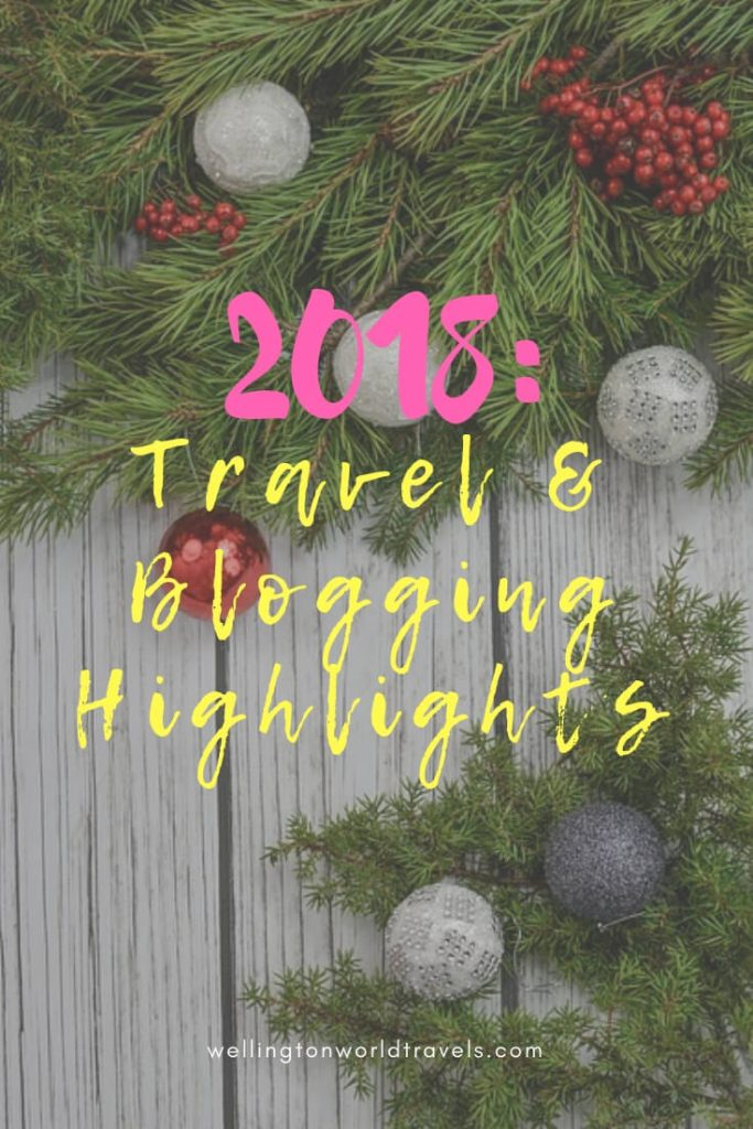 2018: Travel and Blogging Highlights - Wellington World Travels #2018yearinreview #2018roundup #travelhighlights #blogroundup