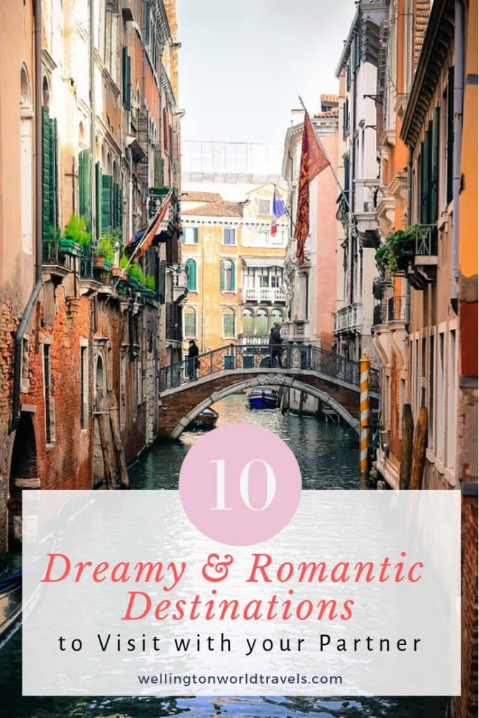10 Dreamy & Romantic Destinations to Visit With Your Partner - Wellington World Travels | romantic destinations | dreamy destinations | couple travel destinations | #honeymoondestinations #romanticdestinations